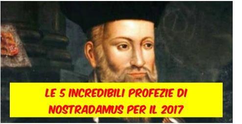 Le 5 incredibili profezie di Nostradamus per il 2017